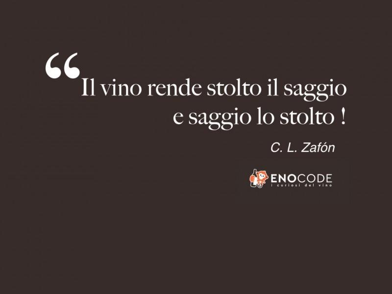 Il vino rende saggio lo stolto e stolto il saggio Carlos Ruiz Zafón