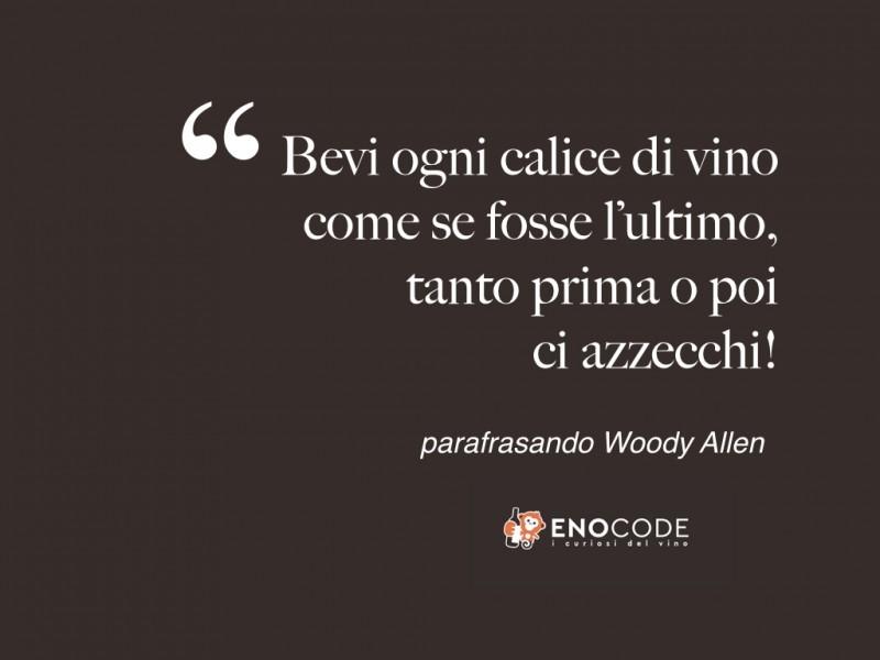 parafrasando Woody Allen in merito al vino