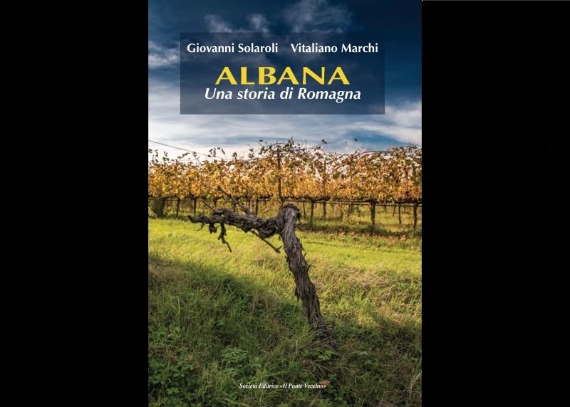 ALBANA, UNA STORIA DI ROMAGNA. IL PRIMO LIBRO DEDICATO ALL'ALBANA